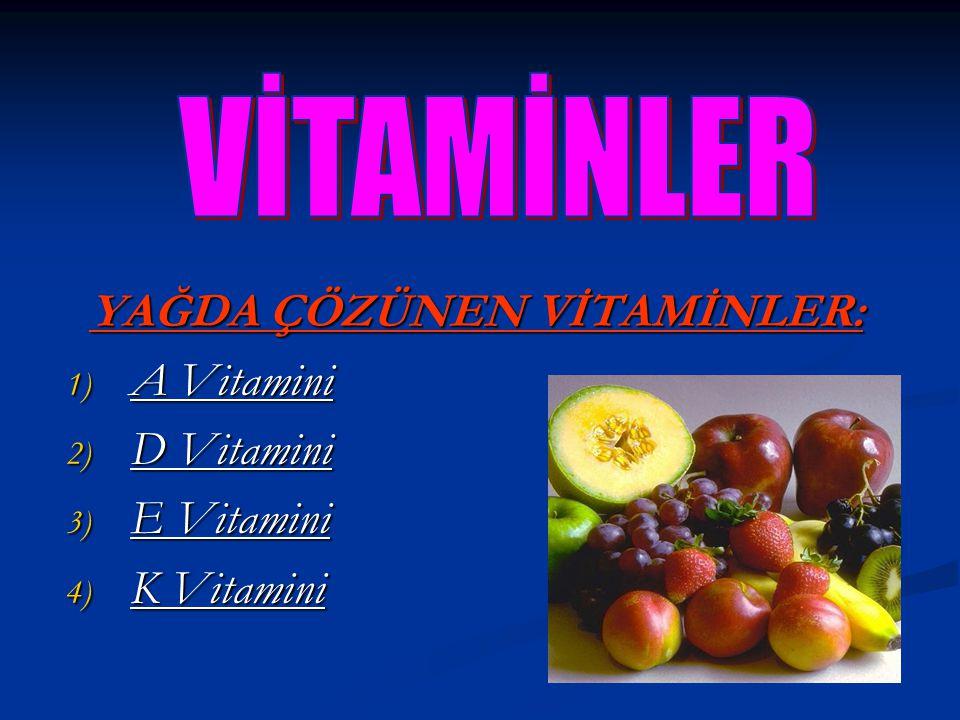 YAĞDA ÇÖZÜNEN VİTAMİNLER: 1) A Vitamini 2) D Vitamini 3) E Vitamini 4) K Vitamini