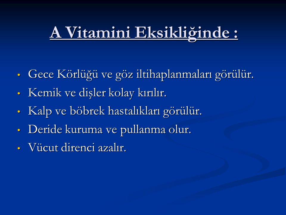 A Vitamini Bulunan Bazı Yiyecekler: Balık yağı, tereyağı, yumurta, havuç, karaciğer, domates, peynir ve yeşil sebzeler Balık yağı, tereyağı, yumurta, havuç, karaciğer, domates, peynir ve yeşil sebzeler