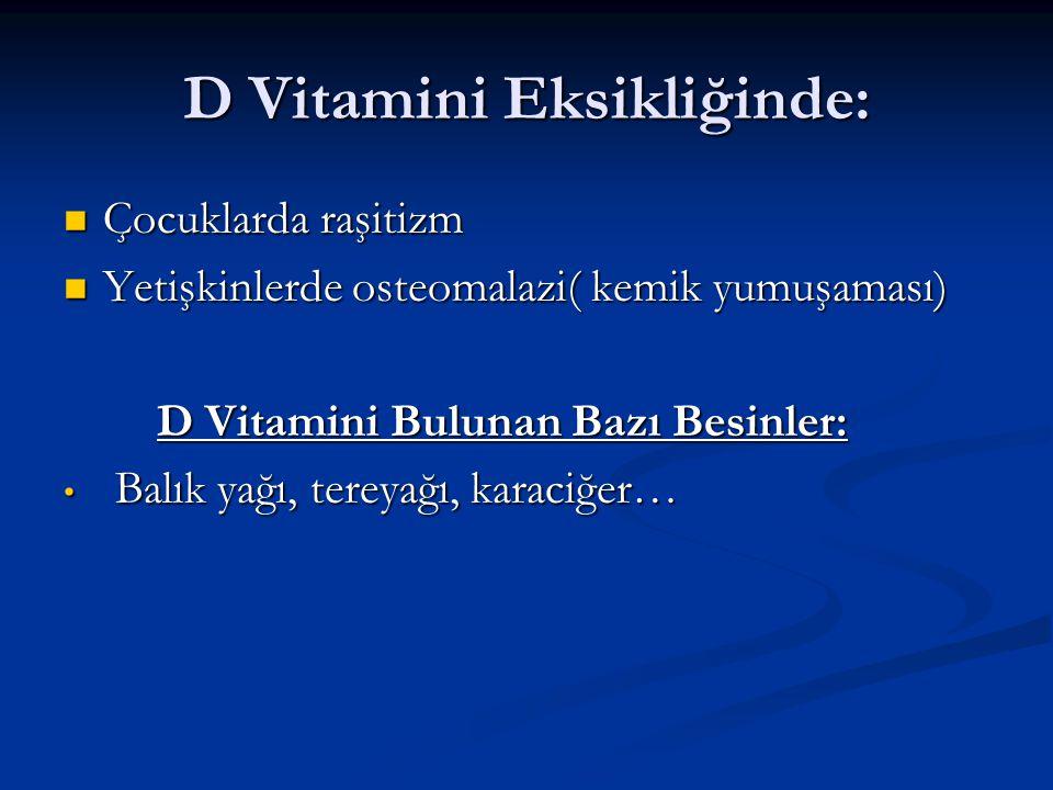D Vitamini Eksikliğinde: Çocuklarda raşitizm Çocuklarda raşitizm Yetişkinlerde osteomalazi( kemik yumuşaması) Yetişkinlerde osteomalazi( kemik yumuşam