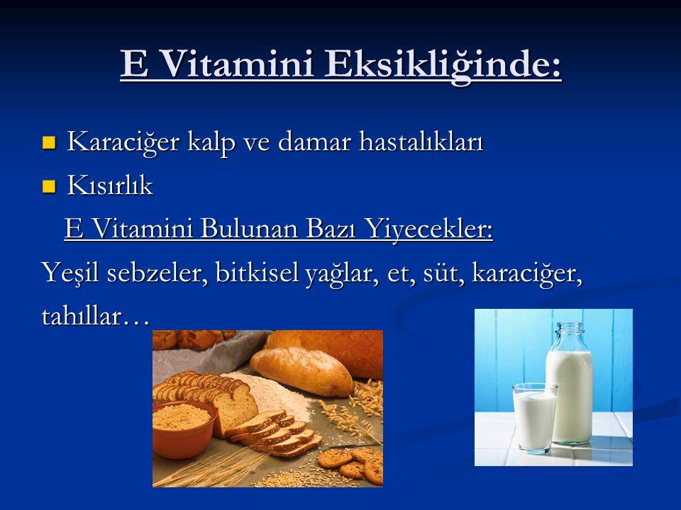 E Vitamini Eksikliğinde: Karaciğer kalp ve damar hastalıkları Karaciğer kalp ve damar hastalıkları Kısırlık Kısırlık E Vitamini Bulunan Bazı Yiyecekle