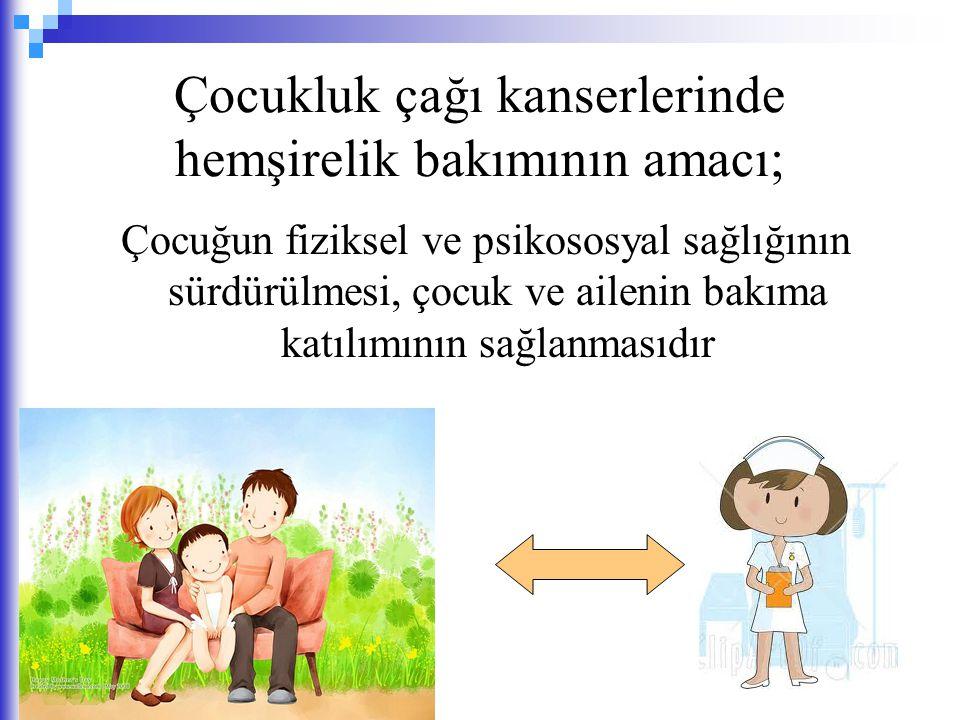 Çocukluk çağı kanserlerinde hemşirelik bakımının amacı; Çocuğun fiziksel ve psikososyal sağlığının sürdürülmesi, çocuk ve ailenin bakıma katılımının sağlanmasıdır