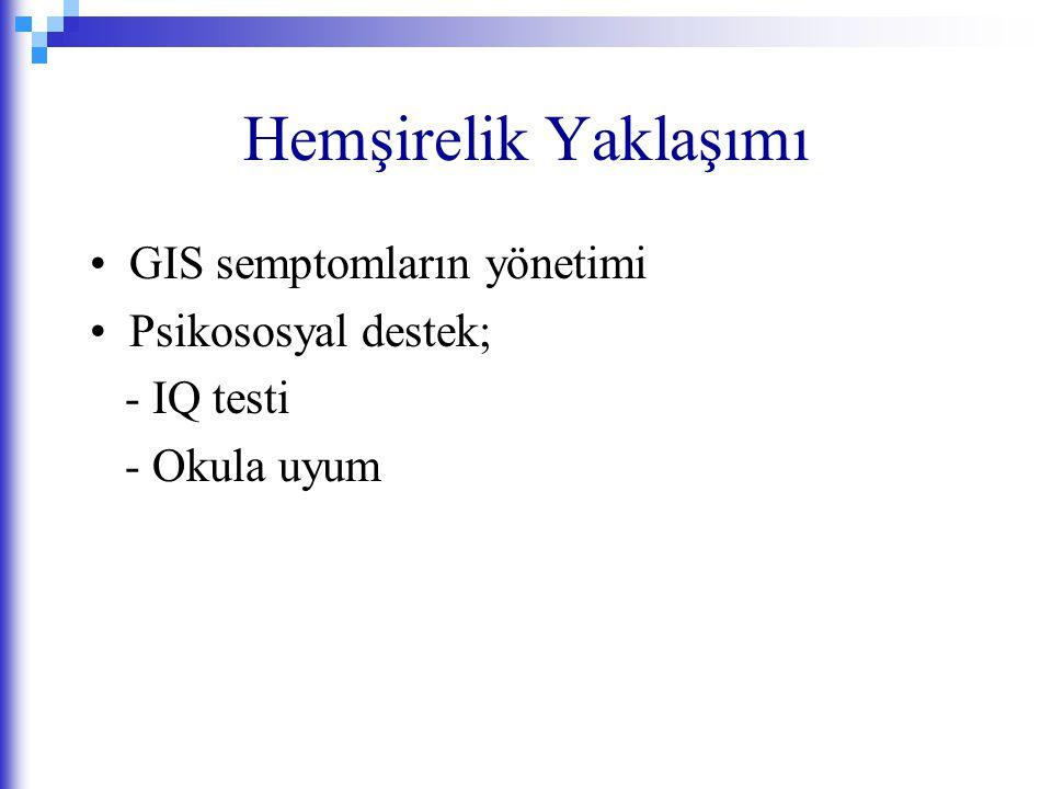 Hemşirelik Yaklaşımı GIS semptomların yönetimi Psikososyal destek; - IQ testi - Okula uyum