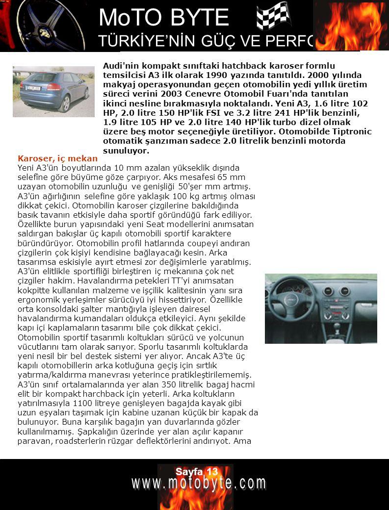 MoTO BYTE TÜRKİYE'NİN GÜÇ VE PERFOMANS DERGİSİ Sayfa 13 Audi'nin kompakt sınıftaki hatchback karoser formlu temsilcisi A3 ilk olarak 1990 yazında tanı