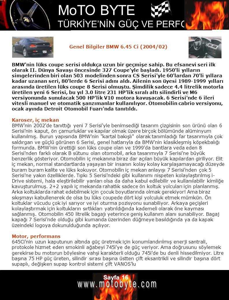 MoTO BYTE TÜRKİYE'NİN GÜÇ VE PERFOMANS DERGİSİ Sayfa 16 BMW'nin lüks coupe serisi oldukça uzun bir geçmişe sahip. Bu efsanevi seri ilk olarak II. Düny