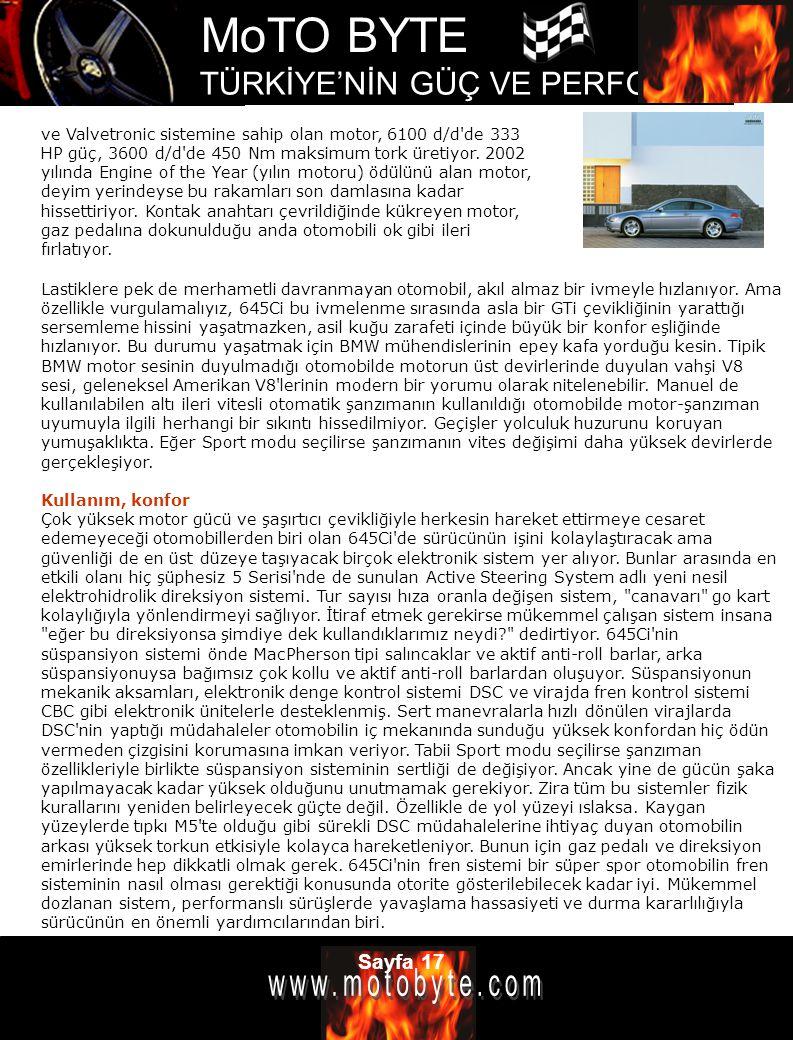 MoTO BYTE TÜRKİYE'NİN GÜÇ VE PERFOMANS DERGİSİ Sayfa 17 Lastiklere pek de merhametli davranmayan otomobil, akıl almaz bir ivmeyle hızlanıyor. Ama özel