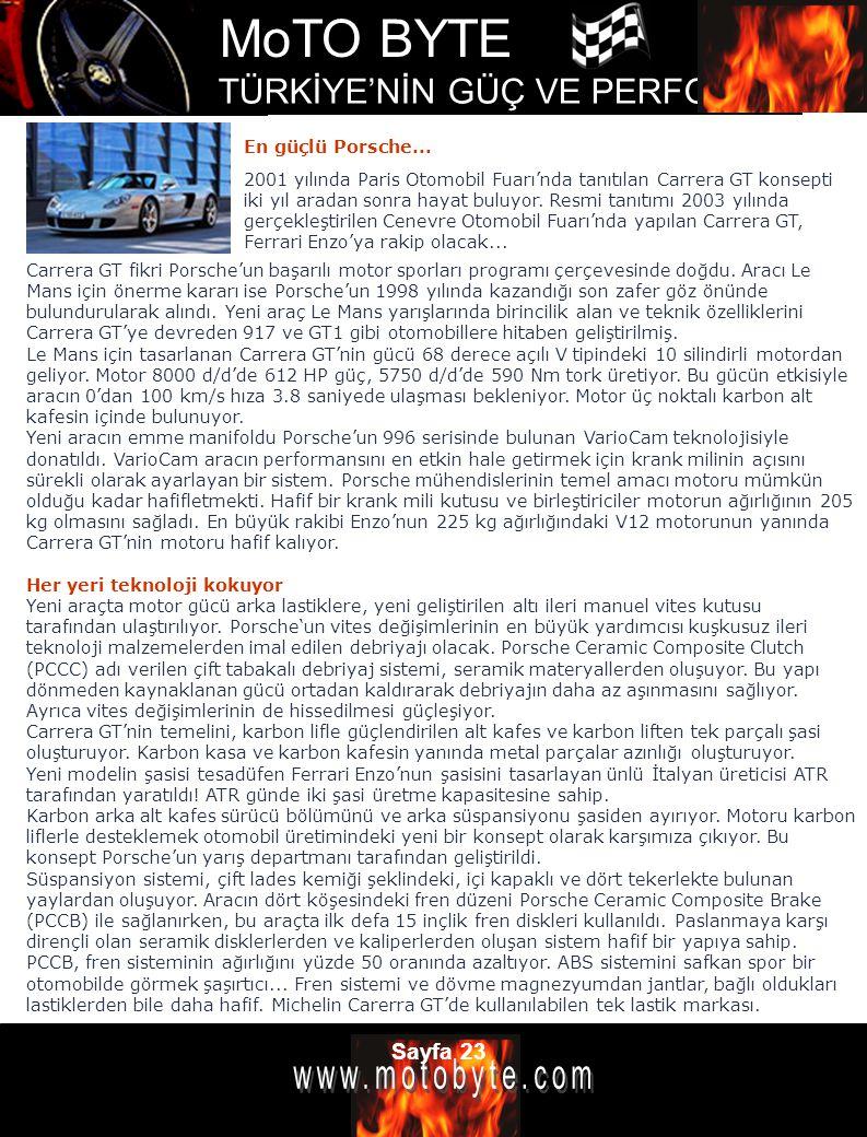 MoTO BYTE TÜRKİYE'NİN GÜÇ VE PERFOMANS DERGİSİ Sayfa 23 En güçlü Porsche... 2001 yılında Paris Otomobil Fuarı'nda tanıtılan Carrera GT konsepti iki yı