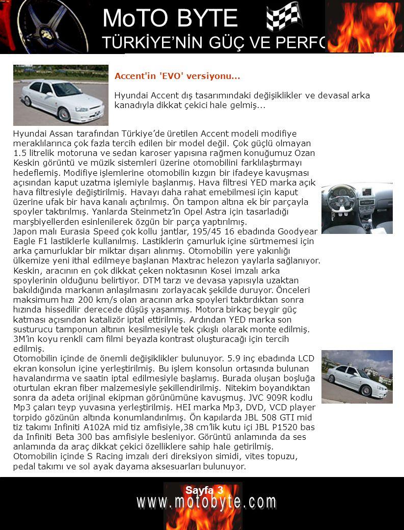 MoTO BYTE TÜRKİYE'NİN GÜÇ VE PERFOMANS DERGİSİ Sayfa 3 Accent'in 'EVO' versiyonu... Hyundai Accent dış tasarımındaki değişiklikler ve devasal arka kan