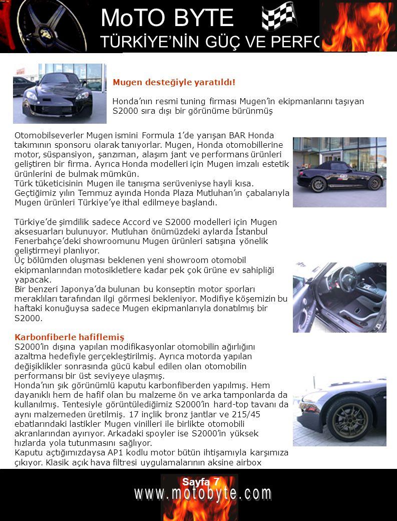 MoTO BYTE TÜRKİYE'NİN GÜÇ VE PERFOMANS DERGİSİ Sayfa 7 Mugen desteğiyle yaratıldı! Honda'nın resmi tuning firması Mugen'in ekipmanlarını taşıyan S2000