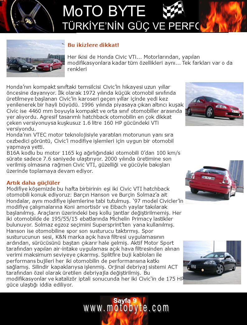 MoTO BYTE TÜRKİYE'NİN GÜÇ VE PERFOMANS DERGİSİ Sayfa 9 Bu ikizlere dikkat! Her ikisi de Honda Civic VTi... Motorlarından, yapılan modifikasyonlara kad