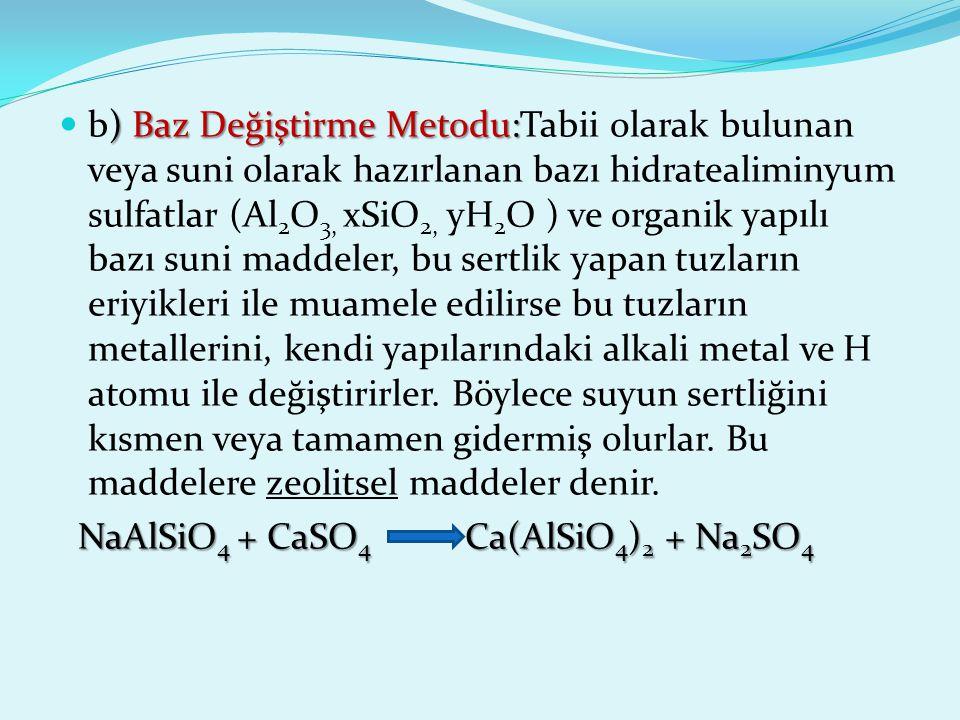 ) Baz Değiştirme Metodu: b) Baz Değiştirme Metodu:Tabii olarak bulunan veya suni olarak hazırlanan bazı hidratealiminyum sulfatlar (Al 2 O 3, xSiO 2,