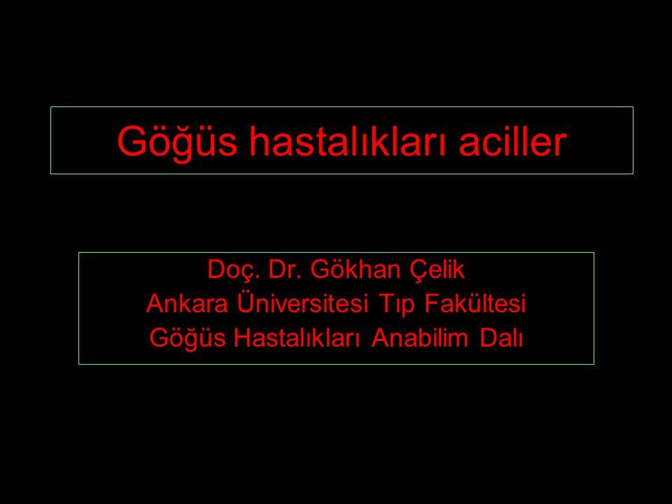Göğüs hastalıkları aciller Doç. Dr. Gökhan Çelik Ankara Üniversitesi Tıp Fakültesi Göğüs Hastalıkları Anabilim Dalı
