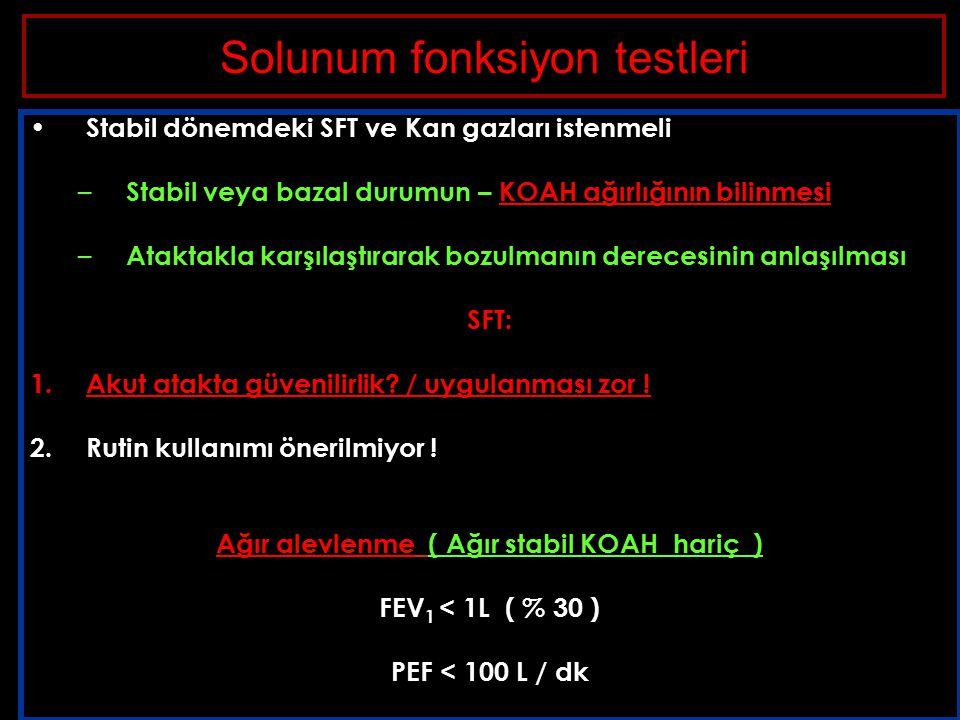 Solunum fonksiyon testleri Stabil dönemdeki SFT ve Kan gazları istenmeli – Stabil veya bazal durumun – KOAH ağırlığının bilinmesi – Ataktakla karşılaştırarak bozulmanın derecesinin anlaşılması SFT: 1.Akut atakta güvenilirlik.