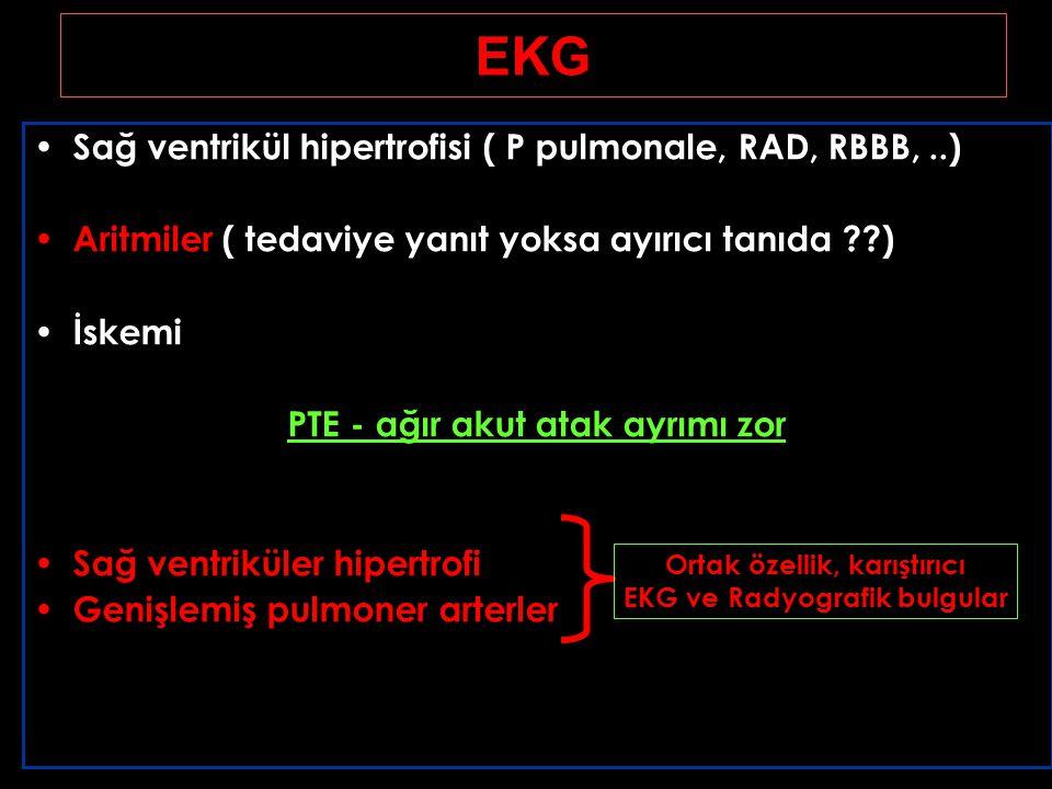 EKG Sağ ventrikül hipertrofisi ( P pulmonale, RAD, RBBB,..) Aritmiler ( tedaviye yanıt yoksa ayırıcı tanıda ??) İskemi PTE - ağır akut atak ayrımı zor Sağ ventriküler hipertrofi Genişlemiş pulmoner arterler Ortak özellik, karıştırıcı EKG ve Radyografik bulgular
