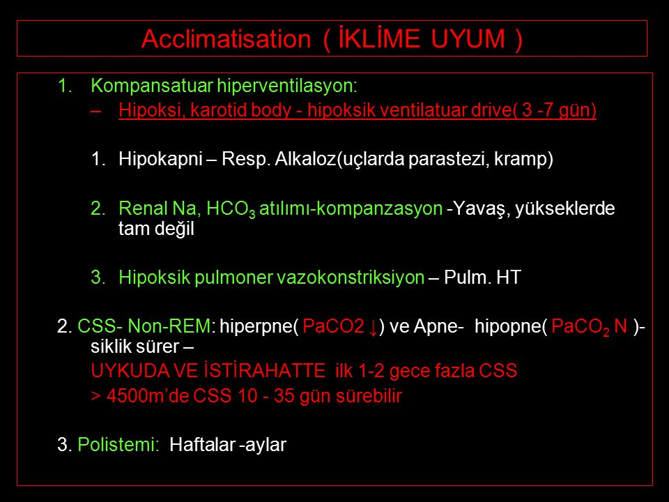 Acclimatisation ( İKLİME UYUM ) 1.Kompansatuar hiperventilasyon: –Hipoksi, karotid body - hipoksik ventilatuar drive( 3 -7 gün) 1.Hipokapni – Resp.