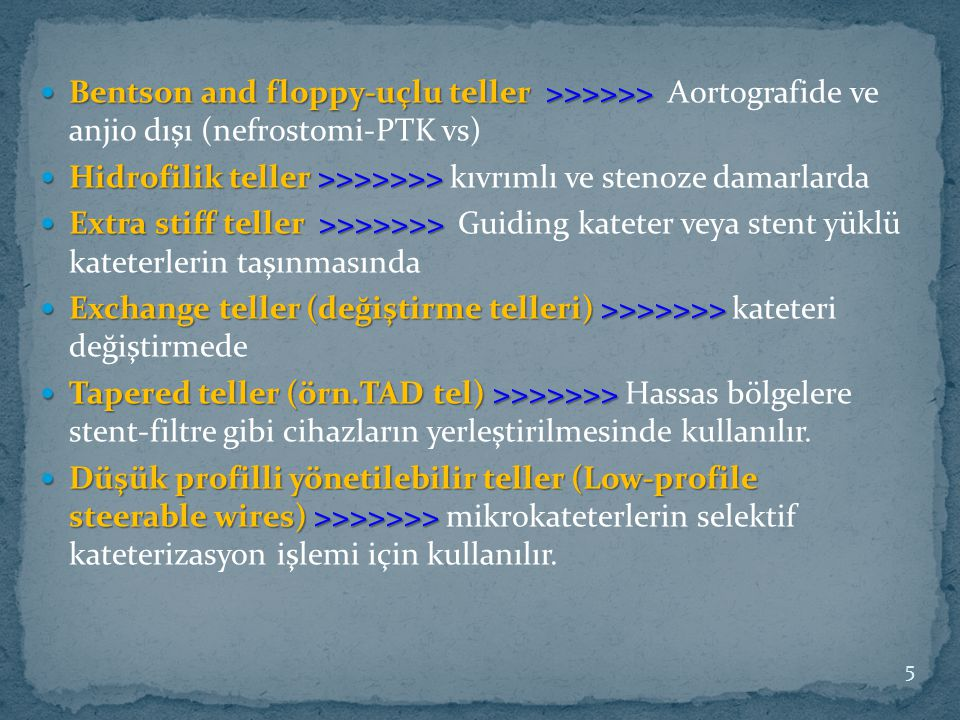 Bentson and floppy-uçlu teller >>>>>> Bentson and floppy-uçlu teller >>>>>> Aortografide ve anjio dışı (nefrostomi-PTK vs) Hidrofilik teller >>>>>>> H