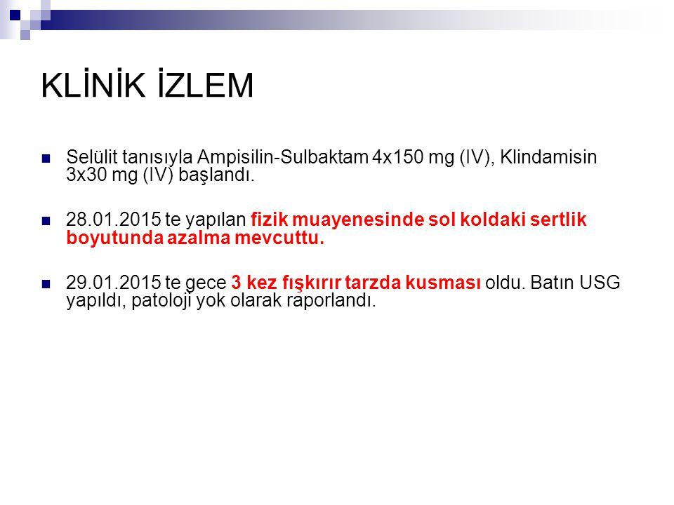 KLİNİK İZLEM Selülit tanısıyla Ampisilin-Sulbaktam 4x150 mg (IV), Klindamisin 3x30 mg (IV) başlandı. 28.01.2015 te yapılan fizik muayenesinde sol kold