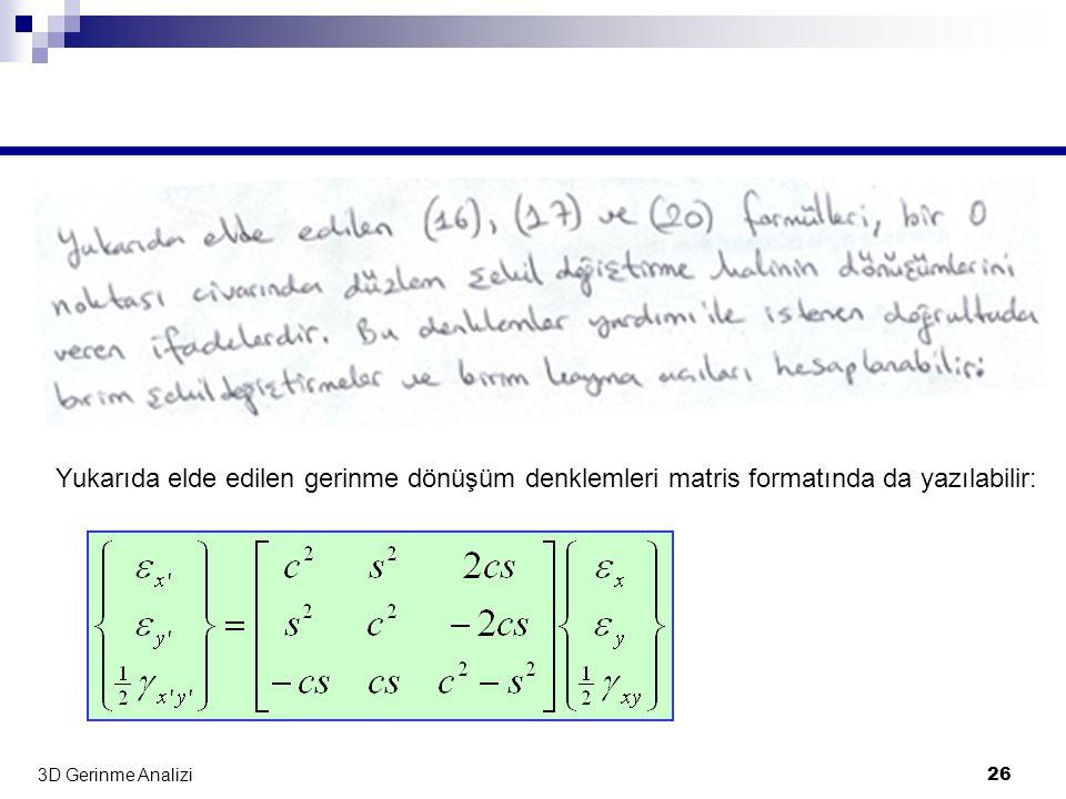 3D Gerinme Analizi 26 Yukarıda elde edilen gerinme dönüşüm denklemleri matris formatında da yazılabilir: