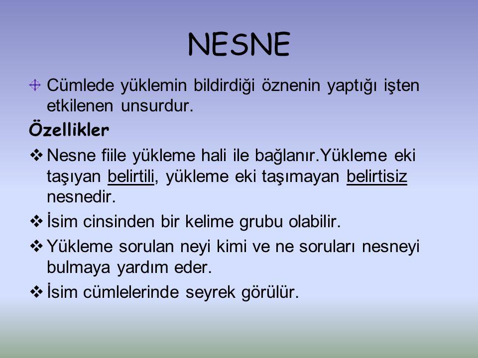 NESNE Cümlede yüklemin bildirdiği öznenin yaptığı işten etkilenen unsurdur.