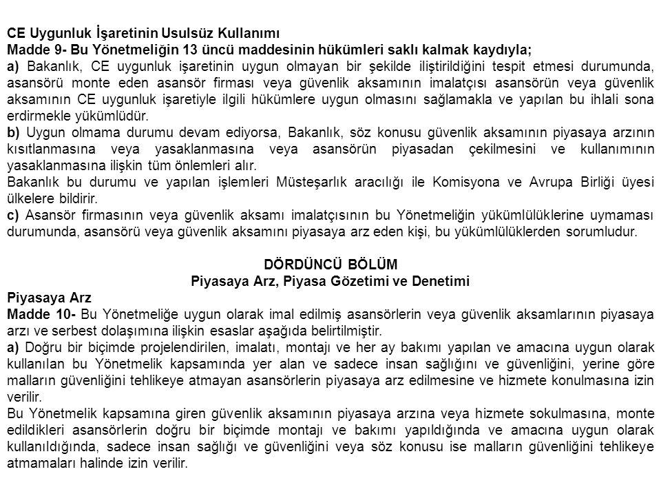 CE Uygunluk İşaretinin Usulsüz Kullanımı Madde 9- Bu Yönetmeliğin 13 üncü maddesinin hükümleri saklı kalmak kaydıyla; a) Bakanlık, CE uygunluk işareti