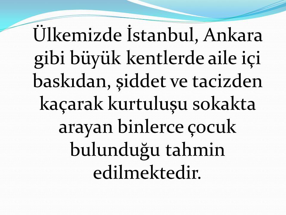 Ülkemizde İstanbul, Ankara gibi büyük kentlerde aile içi baskıdan, şiddet ve tacizden kaçarak kurtuluşu sokakta arayan binlerce çocuk bulunduğu tahmin edilmektedir.