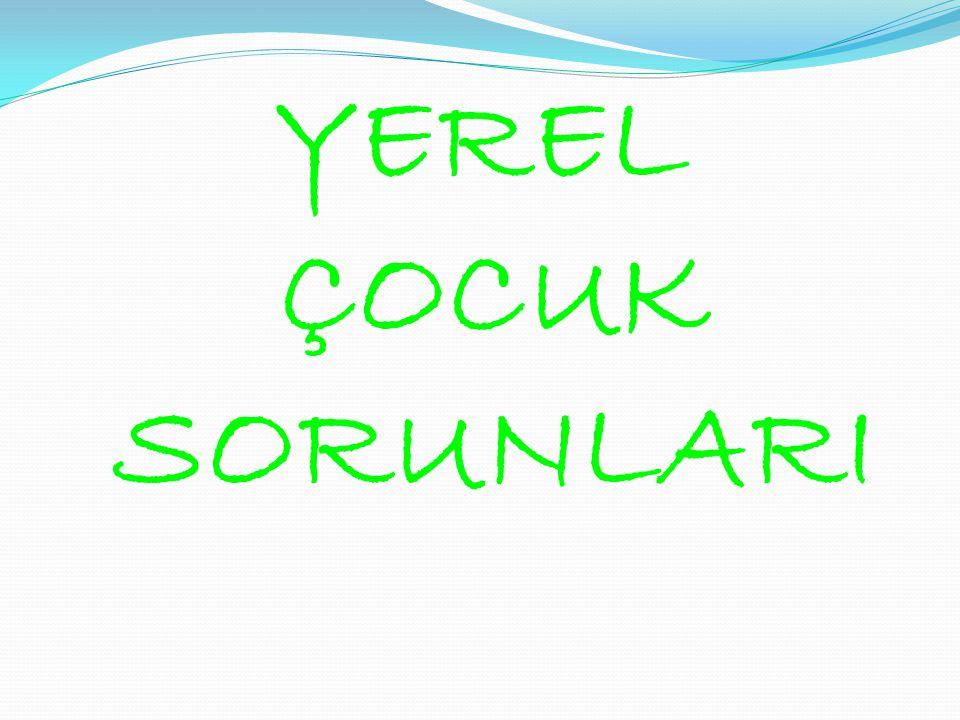 YEREL ÇOCUK SORUNLARI