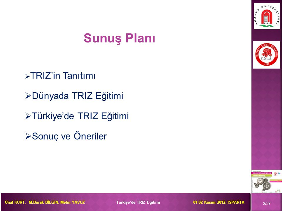 Ünal KURT, M.Burak BİLGİN, Metin YAVUZ Türkiye'de TRIZ Eğitimi 01-02 Kasım 2012, ISPARTA Sunuş Planı  TRIZ'in Tanıtımı  Dünyada TRIZ Eğitimi  Türki
