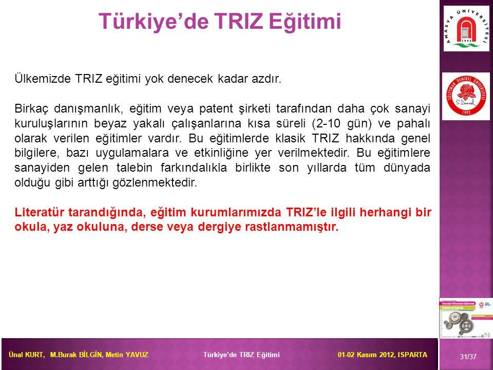 Ünal KURT, M.Burak BİLGİN, Metin YAVUZ Türkiye'de TRIZ Eğitimi 01-02 Kasım 2012, ISPARTA Türkiye'de TRIZ Eğitimi 31/37 Ülkemizde TRIZ eğitimi yok dene