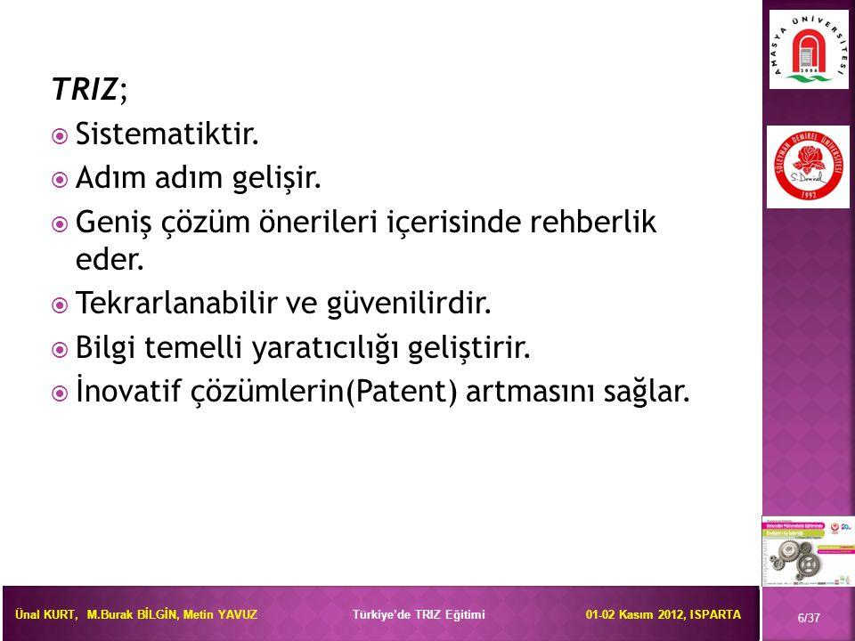 Ünal KURT, M.Burak BİLGİN, Metin YAVUZ Türkiye'de TRIZ Eğitimi 01-02 Kasım 2012, ISPARTA 17/37 Sorun: Bir sunum çubuğu aşağıdaki birbirleriyle çelişen özelliklere sahip olmak zorundadır: * Uzun olmalı: Sol sütundaki (dikey sütun) Genel Çelişki Parametreleri içinden istenen özelliğe en uygun parametre seçilir: (3) - Hareketli Cismin Uzunluğu * Küçük olmalı: Üst satırdaki (yatay satır) Genel Çelişki Parametreleri içinden nesnenin uzunluğunun değişmesi nedeniyle olumsuz etkilenecek parametre seçilir: (7) - Hareketli Cismin Hacmi 3 ile 7 no'lu parametrelerin kesiştiği hücreye bu çelişkiyi giderebilecek Temel Yaratıcı Prensipler yazılır.