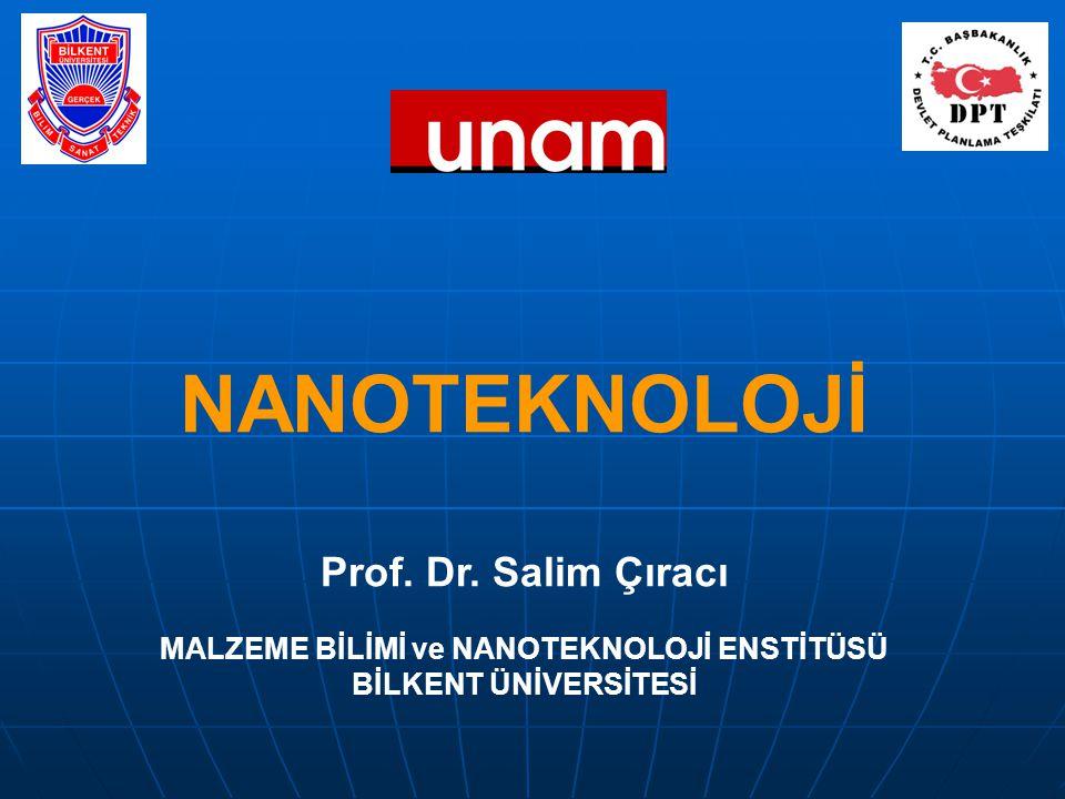 NANOTEKNOLOJİ Prof. Dr. Salim Çıracı MALZEME BİLİMİ ve NANOTEKNOLOJİ ENSTİTÜSÜ BİLKENT ÜNİVERSİTESİ