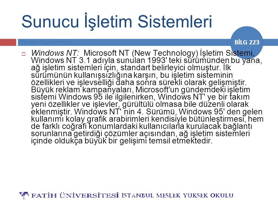 BİLG 223 Sunucu İşletim Sistemleri  Windows NT: Microsoft NT (New Technology) İşletim Sistemi, Windows NT 3.1 adıyla sunulan 1993' teki sürümünden bu