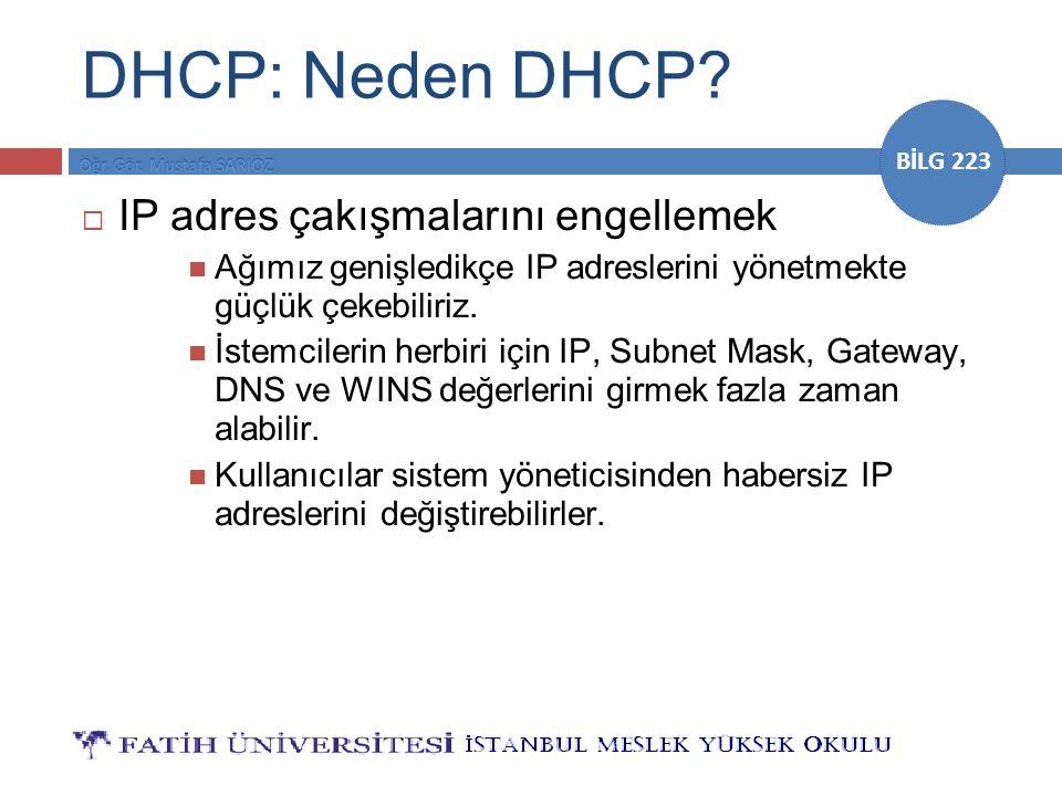 BİLG 223 DHCP: Neden DHCP?  IP adres çakışmalarını engellemek Ağımız genişledikçe IP adreslerini yönetmekte güçlük çekebiliriz. İstemcilerin herbiri