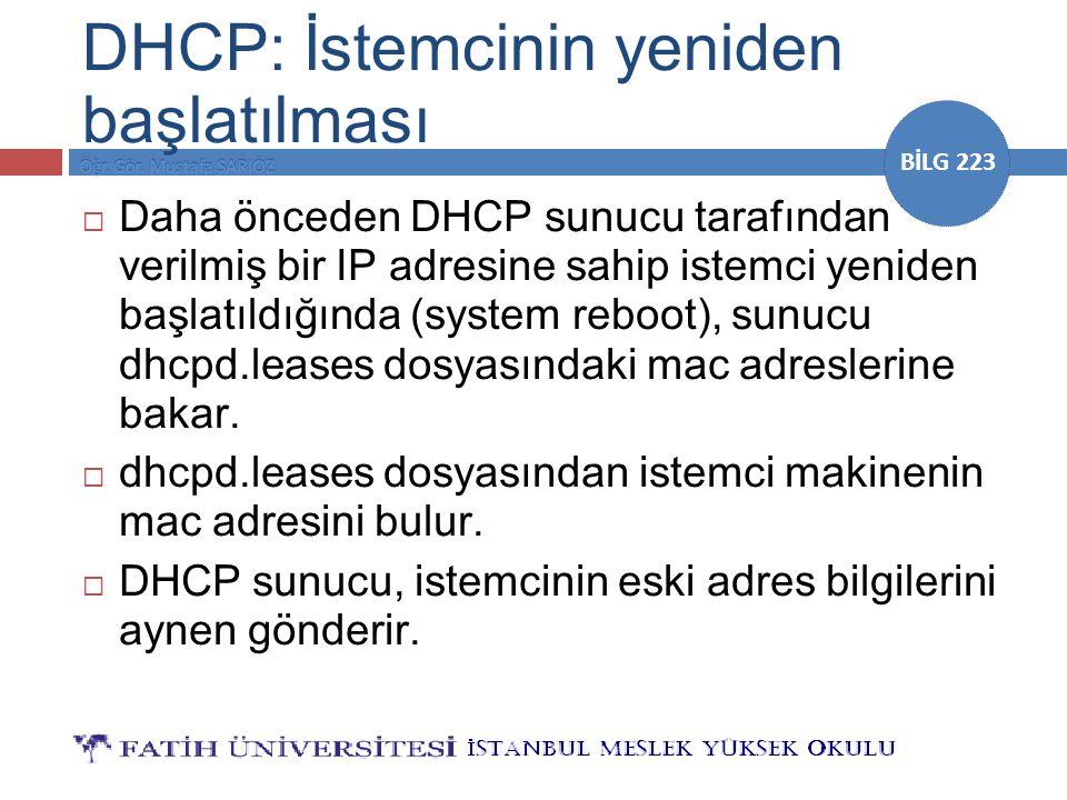 BİLG 223 DHCP: İstemcinin yeniden başlatılması  Daha önceden DHCP sunucu tarafından verilmiş bir IP adresine sahip istemci yeniden başlatıldığında (s