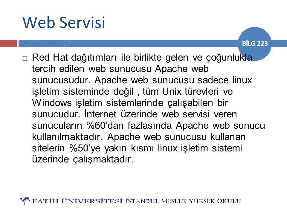 BİLG 223 Web Servisi  Red Hat dağıtımları ile birlikte gelen ve çoğunlukla tercih edilen web sunucusu Apache web sunucusudur. Apache web sunucusu sad