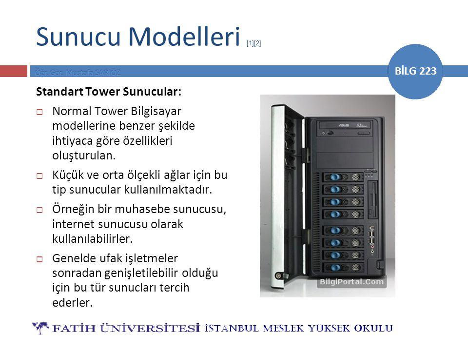 BİLG 223 Sunucu Modelleri [1][2] Standart Tower Sunucular:  Normal Tower Bilgisayar modellerine benzer şekilde ihtiyaca göre özellikleri oluşturulan.
