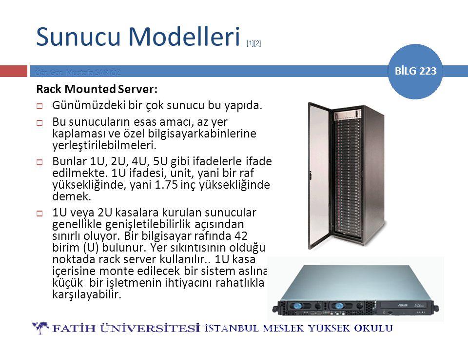 BİLG 223 Sunucu Modelleri [1][2] Rack Mounted Server:  Günümüzdeki bir çok sunucu bu yapıda.  Bu sunucuların esas amacı, az yer kaplaması ve özel bi
