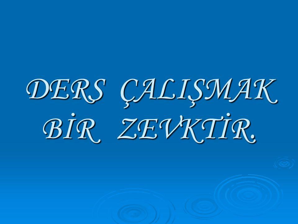 DERS ÇALIŞMAK BİR TERCİH İSE !
