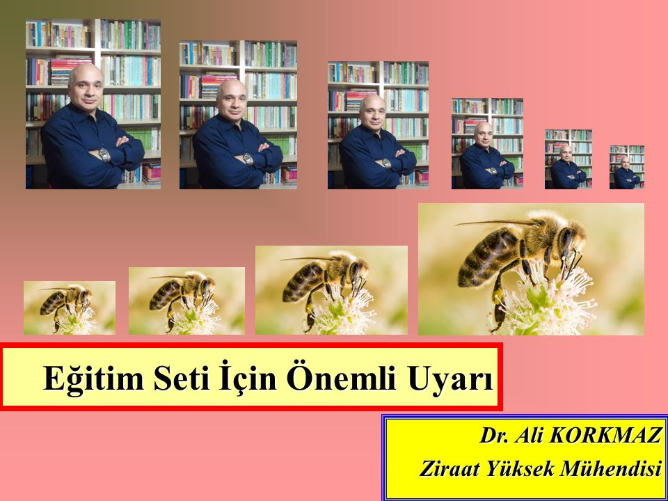 Eğitim Seti İçin Önemli Uyarı Dr. Ali KORKMAZ Ziraat Yüksek Mühendisi