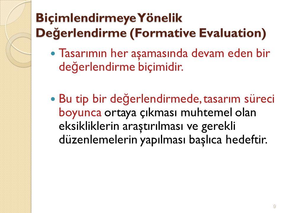 Biçimlendirmeye Yönelik De ğ erlendirme (Formative Evaluation) Tasarımın her aşamasında devam eden bir de ğ erlendirme biçimidir.