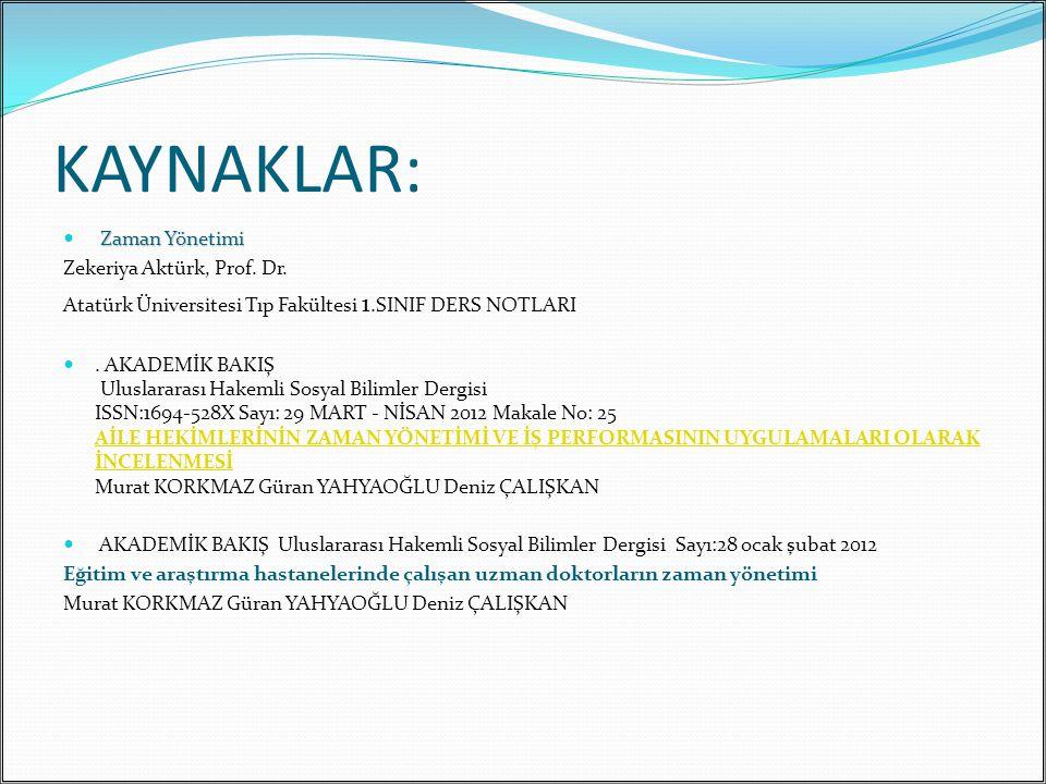 KAYNAKLAR: Zaman Yönetimi Zekeriya Aktürk, Prof. Dr. Atatürk Üniversitesi Tıp Fakültesi 1.SINIF DERS NOTLARI. AKADEMİK BAKIŞ Uluslararası Hakemli Sosy