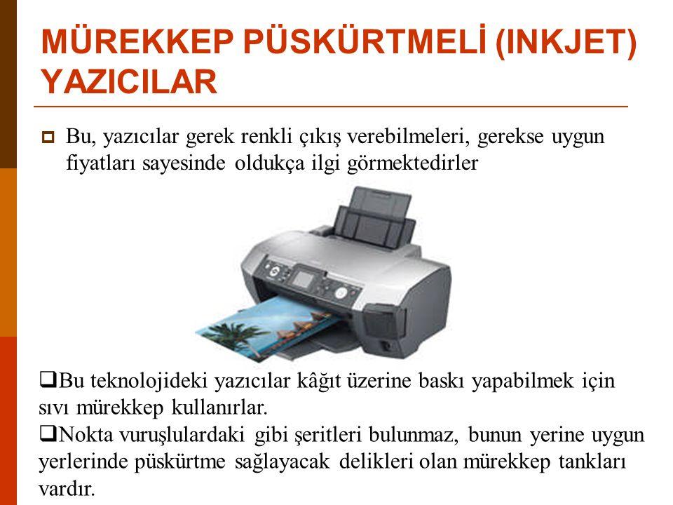 MÜREKKEP PÜSKÜRTMELİ (INKJET) YAZICILAR  Bu, yazıcılar gerek renkli çıkış verebilmeleri, gerekse uygun fiyatları sayesinde oldukça ilgi görmektedirler  Bu teknolojideki yazıcılar kâğıt üzerine baskı yapabilmek için sıvı mürekkep kullanırlar.