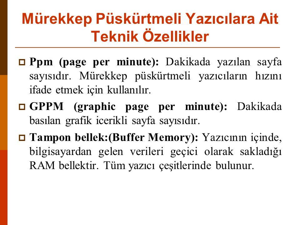 Mürekkep Püskürtmeli Yazıcılara Ait Teknik Özellikler  Ppm (page per minute): Dakikada yazılan sayfa sayısıdır.