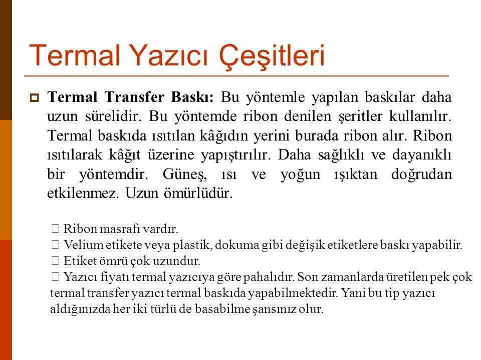  Termal Transfer Baskı: Bu yöntemle yapılan baskılar daha uzun sürelidir.