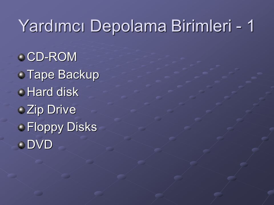 Yardımcı Depolama Birimleri - 1 CD-ROM Tape Backup Hard disk Zip Drive Floppy Disks DVD