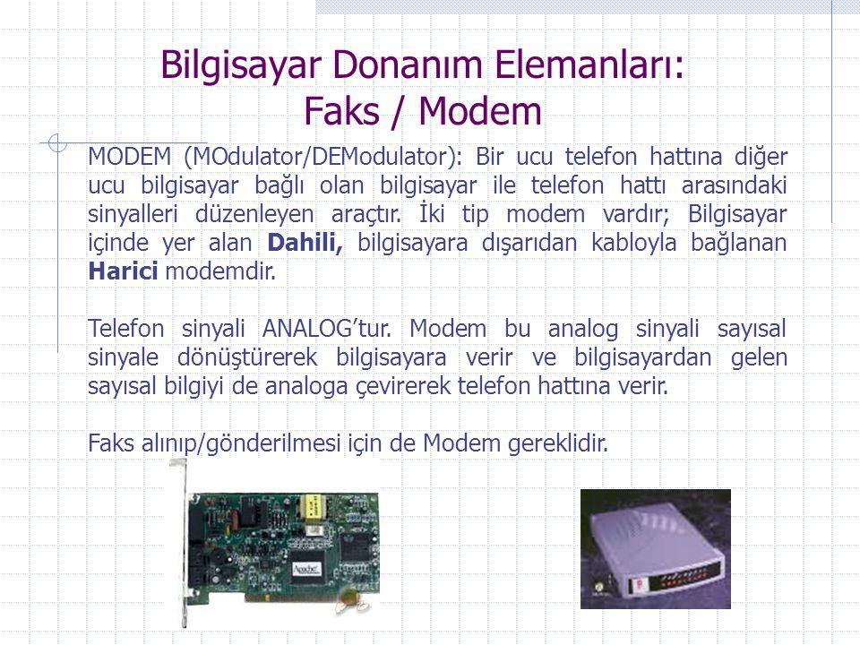 Bilgisayar Donanım Elemanları: Faks / Modem MODEM (MOdulator/DEModulator): Bir ucu telefon hattına diğer ucu bilgisayar bağlı olan bilgisayar ile tele