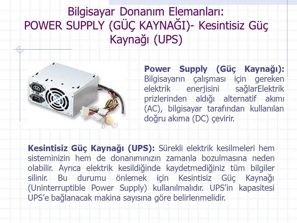Bilgisayar Donanım Elemanları: POWER SUPPLY (GÜÇ KAYNAĞI)- Kesintisiz Güç Kaynağı (UPS) Power Supply (Güç Kaynağı): Bilgisayarın çalışması için gereke