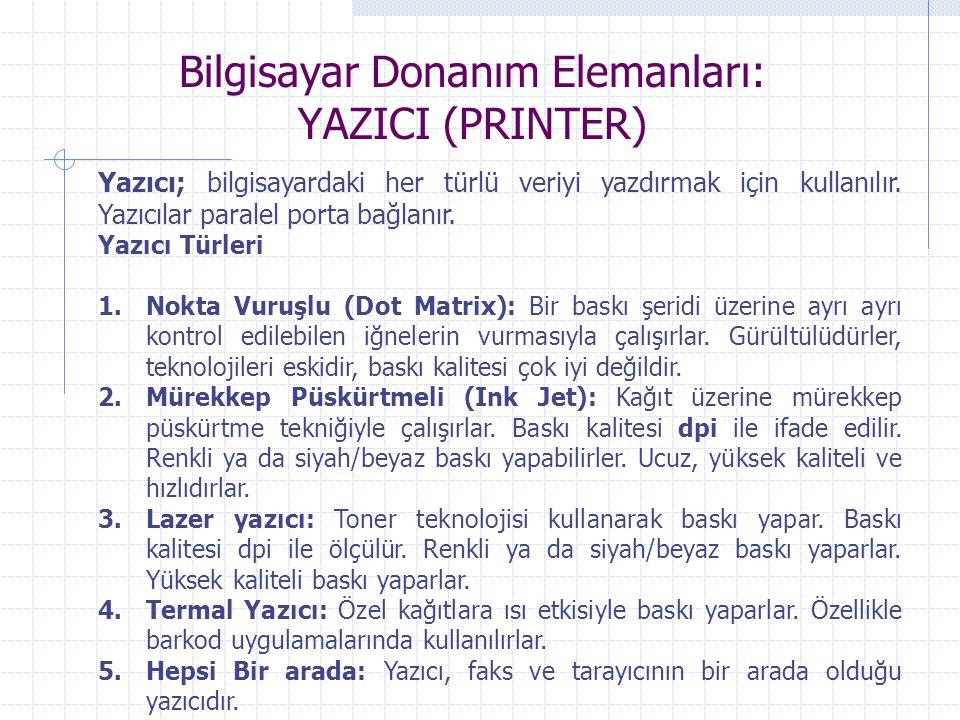 Bilgisayar Donanım Elemanları: YAZICI (PRINTER) Yazıcı; bilgisayardaki her türlü veriyi yazdırmak için kullanılır. Yazıcılar paralel porta bağlanır. Y