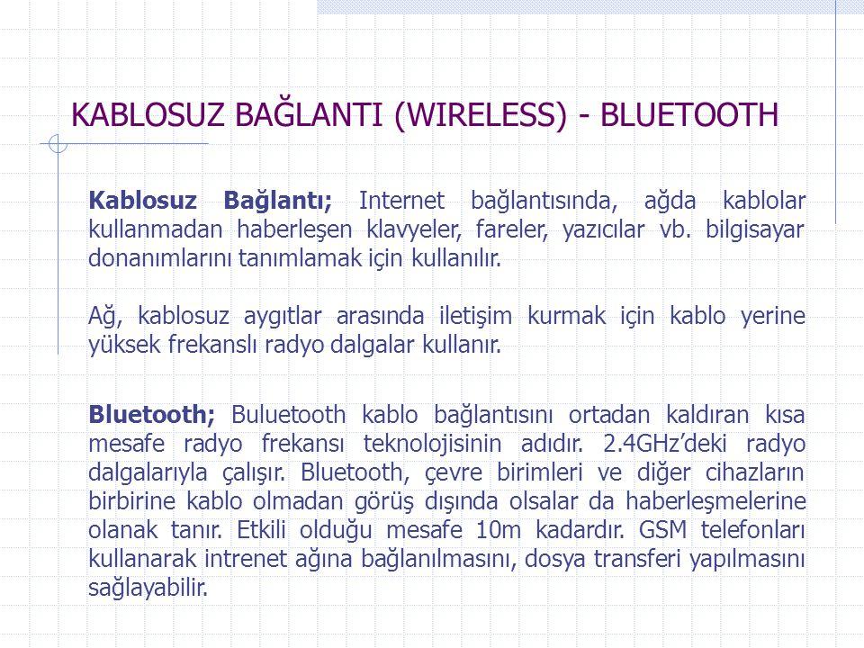 KABLOSUZ BAĞLANTI (WIRELESS) - BLUETOOTH Kablosuz Bağlantı; Internet bağlantısında, ağda kablolar kullanmadan haberleşen klavyeler, fareler, yazıcılar