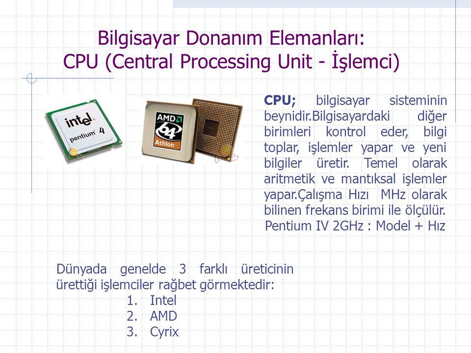 Bilgisayar Donanım Elemanları: CPU (Central Processing Unit - İşlemci) CPU; bilgisayar sisteminin beynidir.Bilgisayardaki diğer birimleri kontrol eder