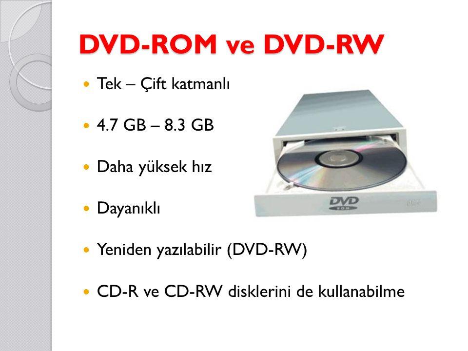 DVD-ROM ve DVD-RW Tek – Çift katmanlı 4.7 GB – 8.3 GB Daha yüksek hız Dayanıklı Yeniden yazılabilir (DVD-RW) CD-R ve CD-RW disklerini de kullanabilme