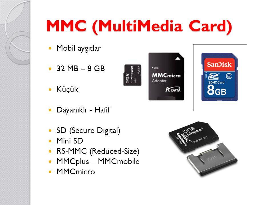 MMC (MultiMedia Card) Mobil aygıtlar 32 MB – 8 GB Küçük Dayanıklı - Hafif SD (Secure Digital) Mini SD RS-MMC (Reduced-Size) MMCplus – MMCmobile MMCmic
